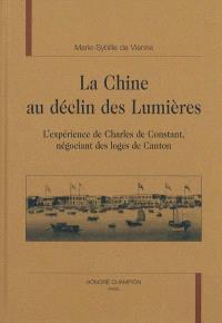 La Chine au déclin des Lumières : l'expérience de Charles de Constant, négociant des loges de Canton