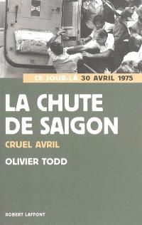 La chute de Saigon : cruel avril : 30 avril 1975