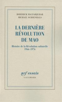 La dernière révolution de Mao : histoire de la Révolution culturelle, 1966-1976