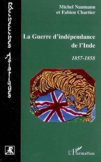 La guerre d'indépendance de l'Inde : 1857-1858