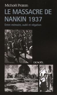 Le massacre de Nankin 1937 : entre mémoire, oubli et négation