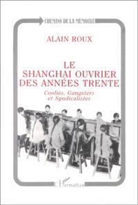 Le Shanghai ouvrier des années trente : coolies, gangsters et syndicalistes