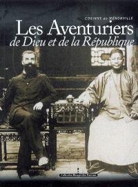 Les aventuriers de Dieu et de la République : consuls et missionnaires en Chine (1844-1937)