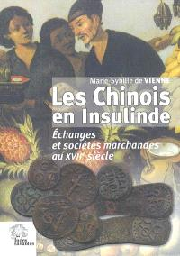 Les Chinois en Insulinde : échanges et sociétés marchandes au XVIIe siècle : d'après les sources de la V.O.C.