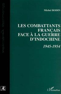Les combattants français face à la guerre d'Indochine : 1945-1954
