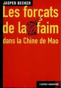 Les forçats de la faim : dans la Chine de Mao
