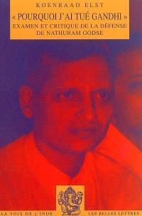 Pourquoi j'ai tué Gandhi : examen et critique de la défense de Nathuram Godse