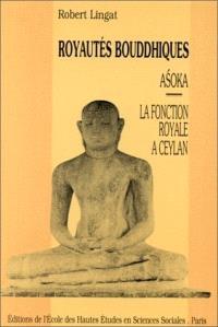 Royautés bouddhiques : Asoka et la fonction royale à Ceylan
