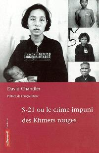S-21 ou Le crime impuni des Khmers rouges