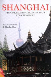 Shanghai : histoire, promenades, anthologie et dictionnaire