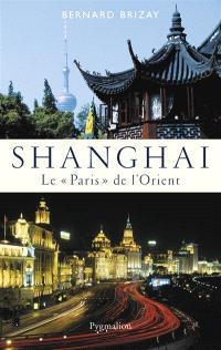 Shanghai : le Paris de l'Orient