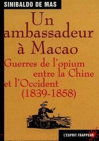 Un ambassadeur à Macao : guerres de l'opium entre la Chine et l'Occident (1839-1858)