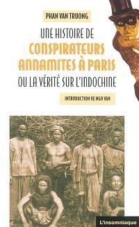 Une histoire de conspirateurs annamites à Paris ou La vérité sur l'Indochine