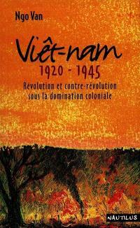 Viêt Nam, 1920-1945 : révolution et contre-révolution sous la domination coloniale