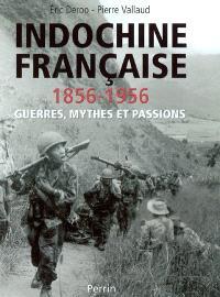 Indochine française (1856-1956) : guerres, mythes et passions