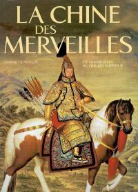 La Chine des merveilles : de Gengis Khan au dernier empereur