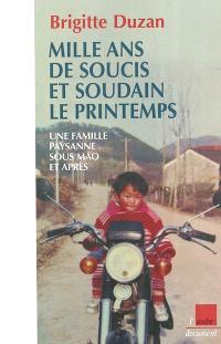 Mille ans de soucis et soudain le printemps ! : une famille paysanne sous Mao et après