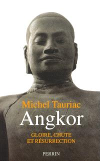 Angkor : gloire, chute et résurrection