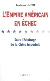 L'Empire américain en échec : sous l'éclairage de la Chine impériale