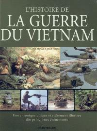 L'histoire de la guerre du Vietnam : une chronique unique et richement illustrée des principaux événements