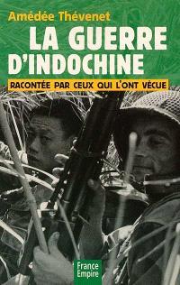 La guerre d'Indochine : racontée par ceux qui l'ont vécue : 1945-1954