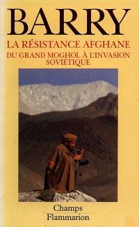La Résistance afghane : du Grand Moghol à l'invasion soviétique