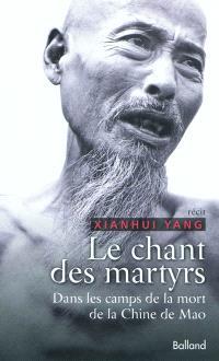 Le chant des martyrs : dans les camps de la mort de la Chine de Mao