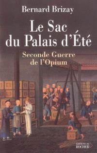 Le sac du palais d'Eté : l'expédition anglo-française de Chine en 1860 : troisième guerre de l'opium