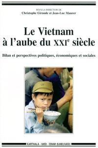 Le Vietnam à l'aube du XXIe siècle : bilan et perspectives politiques, économiques et sociales : mélanges pour commémorer le 100e anniversaire de la naissance de Pierre Gourou