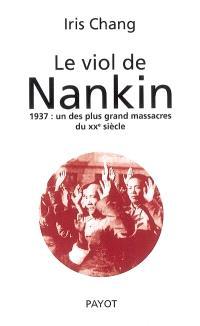 Le viol de Nankin : 1937 : un des plus grands massacres du XXe siècle