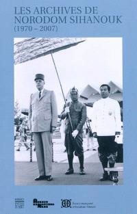 Les archives de Norodom Sihanouk, roi du Cambodge : données à l'Ecole française d'Extrême-Orient et déposées aus Archives nationales (1970-2007)