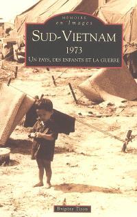 Sud-Vietnam 1973 : un pays, des enfants et la guerre