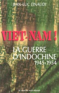 Viêt-nam ! : la guerre d'Indochine (1945-1954)