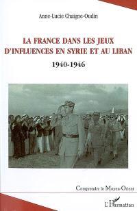 La France dans les jeux d'influences en Syrie et au Liban (1940-1946)