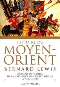 Histoire du Moyen-Orient : deux mille ans d'histoire de la naissance du christianisme à nos jours