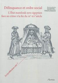 Délinquance et ordre social : l'Etat mamlouk syro-égyptien face au crime à la fin du IXe-XVe siècle