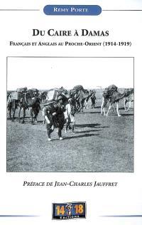 Du Caire à Damas : Français et Anglais au Proche-Orient (1914-1919)