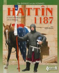Hattîn 1187 : la chute du premier royaume latin de Jérusalem