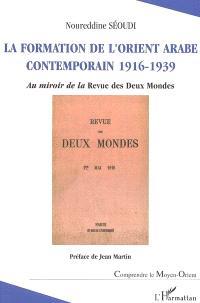La formation de l'Orient arabe contemporain 1916-1939 : au miroir de la Revue des deux mondes