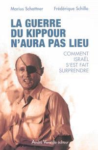 La guerre du Kippour n'aura pas lieu : comment Israël s'est fait surprendre