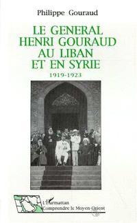 Le Général Henri Gouraud au Liban et en Syrie : 1919-1923