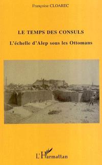 Le temps des consuls : l'échelle d'Alep sous les Ottomans