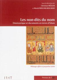 Les non-dits du nom : onomastique et documents en terres d'Islam : mélanges offerts à Jacqueline Sublet