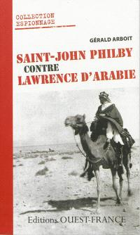 Saint-John Philby contre Lawrence d'Arabie