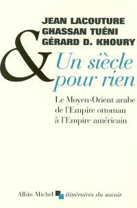 Un siècle pour rien : le Moyen-Orient arabe de l'Empire ottoman à l'empire américain