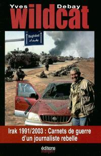 Wildcat : Irak 1991-2003 : carnets de guerre d'un journaliste rebelle