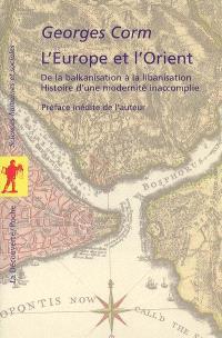 L'Europe et l'Orient : de la balkanisation à la libanisation, histoire d'une modernité inaccomplie