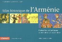 Atlas historique de l'Arménie : Proche-Orient et Sud-Caucase du VIIIe siècle av. J.-C. au XXIe siècle