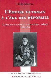 L'Empire ottoman à l'âge des réformes : les hommes et les idées du Nouvel ordre militaire, 1826-1914