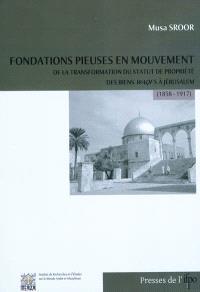 Fondations pieuses en mouvement : de la transformation du statut de propriété des biens waqfs à Jérusalem (1858-1917)